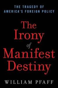 irony-manifest-destiny-tragedy-americas-foreign-policy-william-pfaff-hardcover-cover-art